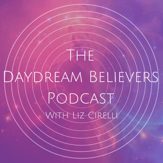 Daydream Believers Podcast hosted by Liz Cirelli