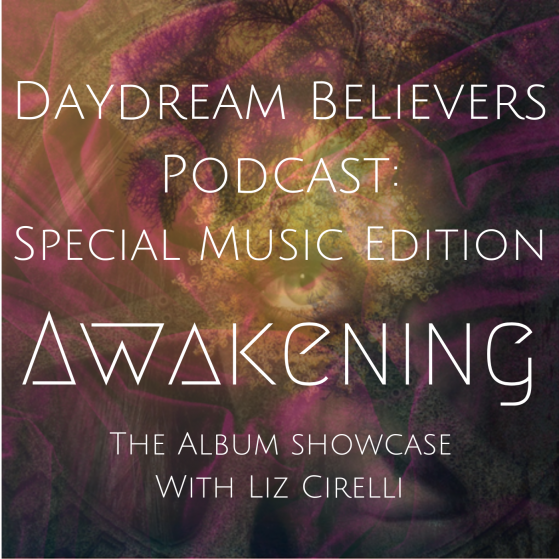 Daydream Believers podcast - music edition: Awakening album showcase with Liz Cirelli